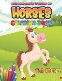 The Amazing World of Horses Coloring Book for Adults