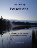 The Tales of Persephone: A Retelling of the Ancient Eleusinian Mysteries [Pdf/ePub] eBook