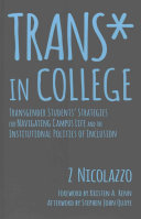 Trans* in college : transgender students' strategies for navigating campus life and the institutional politics of inclusion