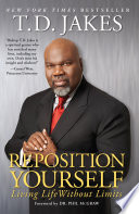 """""""Reposition Yourself: Living Life Without Limits"""" by T.D. Jakes"""