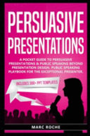 Persuasive Presentations  a Pocket Guide to Persuasive Presentations and Public Speaking Beyond Presentation Design  Public Speaking Playbook for the Exceptional Presenter