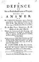 A defense of set or prescribed forms of prayer  being an answer to Mr  Phelps s Remarks upon a sermon  on Luke xi  1  preached on that subject  pursuant to the will of Mr  J  Hutchins  on St  Mark s Day  1745     by     T  Newton     To which is added  an Examination of Mr  Phelps s Reflections upon two passages in another sermon preach d by Doctor Newton     December 18th 1745  the day appointed for a General Fast  In a letter to the author