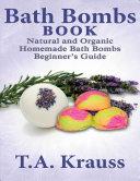 Bath Bombs Book  Natural and Organic Homemade Bath Bombs Beginner   s Guide
