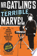 link to Mr. Gatling's terrible marvel : the gun that changed everything and the misunderstood genius who invented it in the TCC library catalog