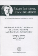 The Sixth Canadian Conference on General Relativity and Relativistic Astrophysics