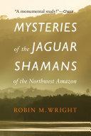 Mysteries of the Jaguar Shamans of the Northwest Amazon Pdf/ePub eBook