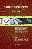 Capability Management in Business Complete Self-Assessment Guide