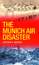 The Munich Air Disaster     The True Story behind the Fatal 1958 Crash