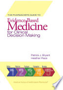 The Pharmacist s Guide to Evidence Based Medicine for Clinical Decision Making