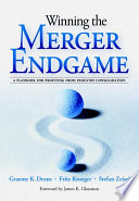Winning The Merger Endgame A Playbook For Profiting From Industry Consolidation