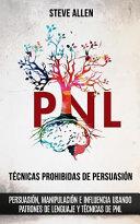 T Cnicas Prohibidas De Persuasi N Manipulaci N E Influencia Usando Patrones De Lenguaje Y T Cnicas De Pnl 2a Edici N