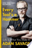 """Every Tool's a Hammer: Life Is What You Make It"" by Adam Savage"