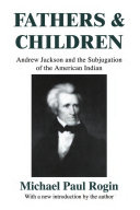Fathers and Children: Andrew Jackson and the Subjugation of ...