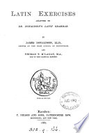 Latin exercises  adapted to dr  Donaldson s Latin grammar  by J  Donaldson and T T  M Lagan Book PDF