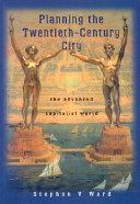 Planning the Twentieth Century City