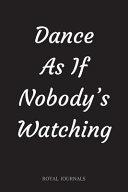 Dance As If Nobody s Watching