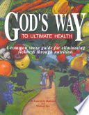 God's Way to Ultimate Health  : A Common Sense Guide for Eliminating Sickness Through Nutrition