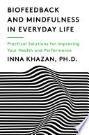 """Biofeedback and Mindfulness in Everyday Life: Practical Solutions for Improving Your Health and Performance"" by Inna Khazan"
