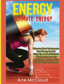 Energy  Ultimate Energy  Discover How to Increase Your Energy Levels Using the Best All Natural Foods  Supplements and Strateg