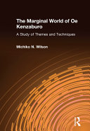 The Marginal World of Oe Kenzaburo  A Study of Themes and Techniques