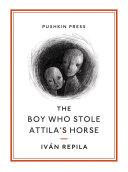 The Boy Who Stole Attila's Horse