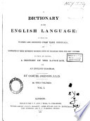 A Dictionary of the English Language in which the Words are Deduced from Their Originals  and Illustrated in Their Different Significations by Examples from the Best Writers  to which are Prefixed  a History of the Language and an English Grammar