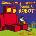 Sometimes I Forget You're a Robot
