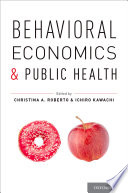 """Behavioral Economics and Public Health"" by Christina A. Roberto, Ichiro Kawachi"