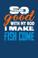 So Good With My Rod I Make Fish Come