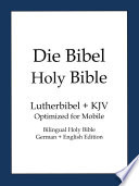 Holy Bible, German and English Edition (Die Bibel)  : King James Version(KJV) and Lutherbibel