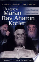 The Legacy Of Maran Rav Aharon Kotler