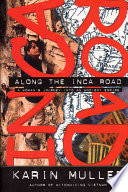 Along the Inca road  : a woman's journey into an ancient empire