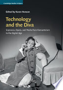 Technology and the Diva  : Sopranos, Opera, and Media from Romanticism to the Digital Age