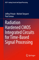 Radiation Hardened CMOS Integrated Circuits for Time Based Signal Processing