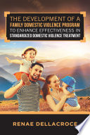 The Development Of A Family Domestic Violence Program To Enhance Effectiveness In Standardized Domestic Violence Treatment