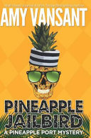 Pineapple Jailbird: A Pineapple Port Mystery: Book Eight - A Funny, Thrilling & Cozy (Ish) Mystery