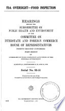 """""""FDA Oversight-food Inspection, Hearings Before the Subcommittee on Public Health and Enviornment..., 92-1, on Oversight of Food Inspection Activities of the Federal Government, August 3, 4; September 10, 13, and 14, 1971"""" by United States. Congress. House. Interstate and Foreign Commerce"""