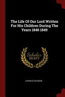 The Life of Our Lord Written for His Children During the Years 1846 1849