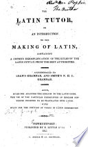 The Latin Tutor Or An Introduction To The Making Of Latin