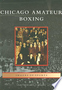 """""""Chicago Amateur Boxing"""" by Sean Curtin, J. J. Johnston"""