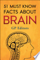 51 Must Know Facts About Brain