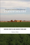 Daughters and granddaughters of farmworkers : emerging from the long shadow of farm labor / Barbara