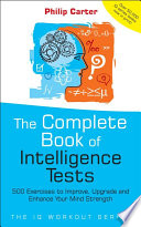 """""""The Complete Book of Intelligence Tests: 500 Exercises to Improve, Upgrade and Enhance Your Mind Strength"""" by Philip Carter"""