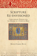 Scripture Re-envisioned: Christophanic Exegesis and the Making of a Christian Bible