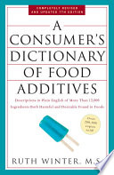 """A Consumer's Dictionary of Food Additives, 7th Edition: Descriptions in Plain English of More Than 12,000 Ingredients Both Harmful and Desirable Found in Foods"" by Ruth Winter"