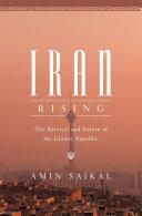 Iran Rising The Survival and Future of the Islamic Republic / Amin Saikal