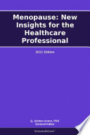 Menopause  New Insights for the Healthcare Professional  2011 Edition