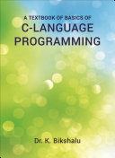 A Textbook of Basics of C-Language Programming