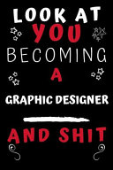 Look At You Becoming A Graphic Designer And Shit
