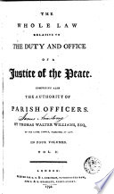 The Whole Law Relative To The Duty And Office Of A Justice Of The Peace